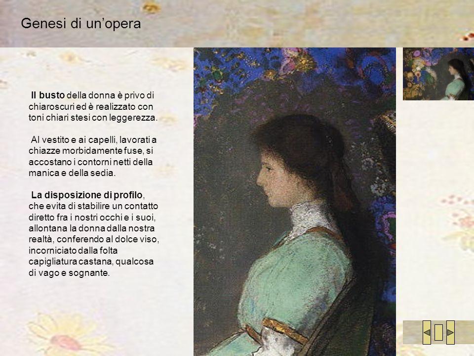 Genesi di un'opera Il busto della donna è privo di chiaroscuri ed è realizzato con toni chiari stesi con leggerezza.