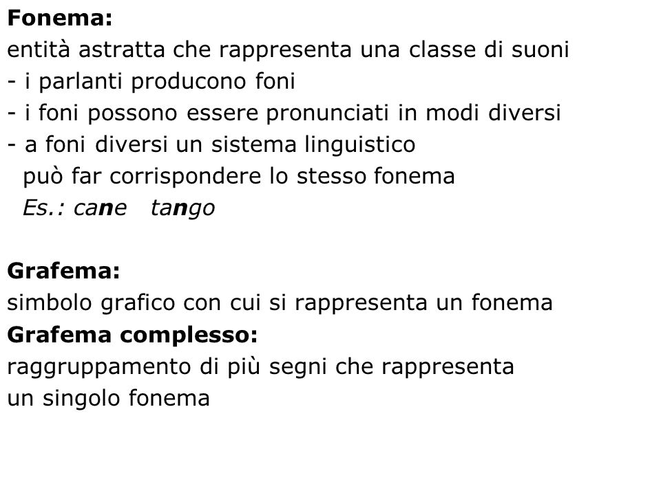 Fonema: entità astratta che rappresenta una classe di suoni. - i parlanti producono foni. - i foni possono essere pronunciati in modi diversi.