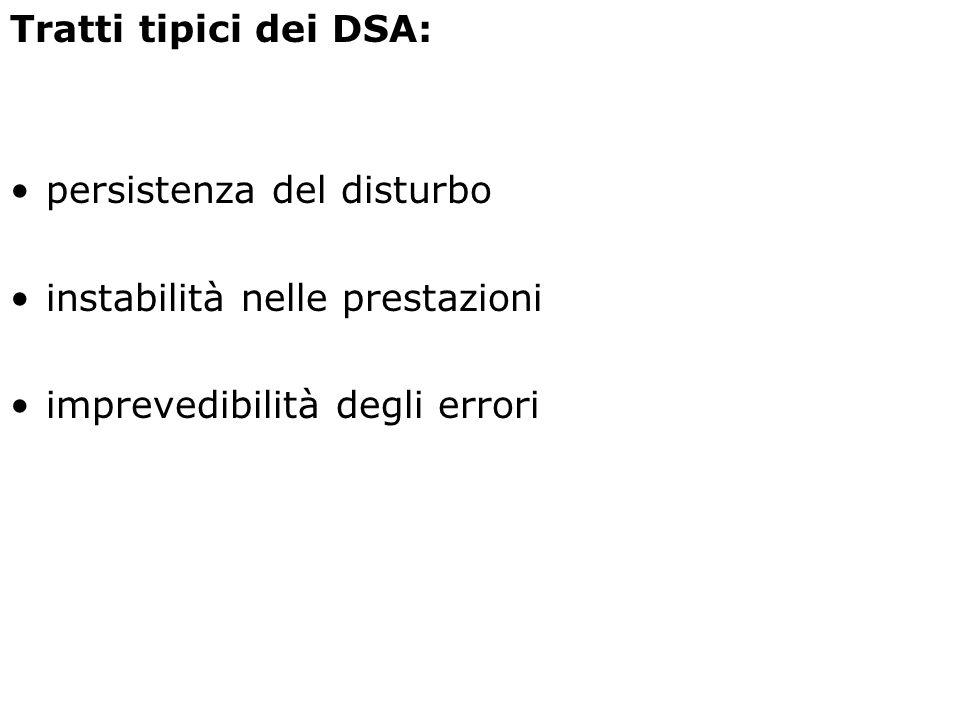 Tratti tipici dei DSA: persistenza del disturbo. instabilità nelle prestazioni.