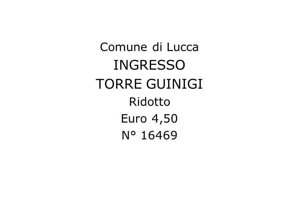 Comune di Lucca INGRESSO TORRE GUINIGI Ridotto Euro 4,50 N° 16469