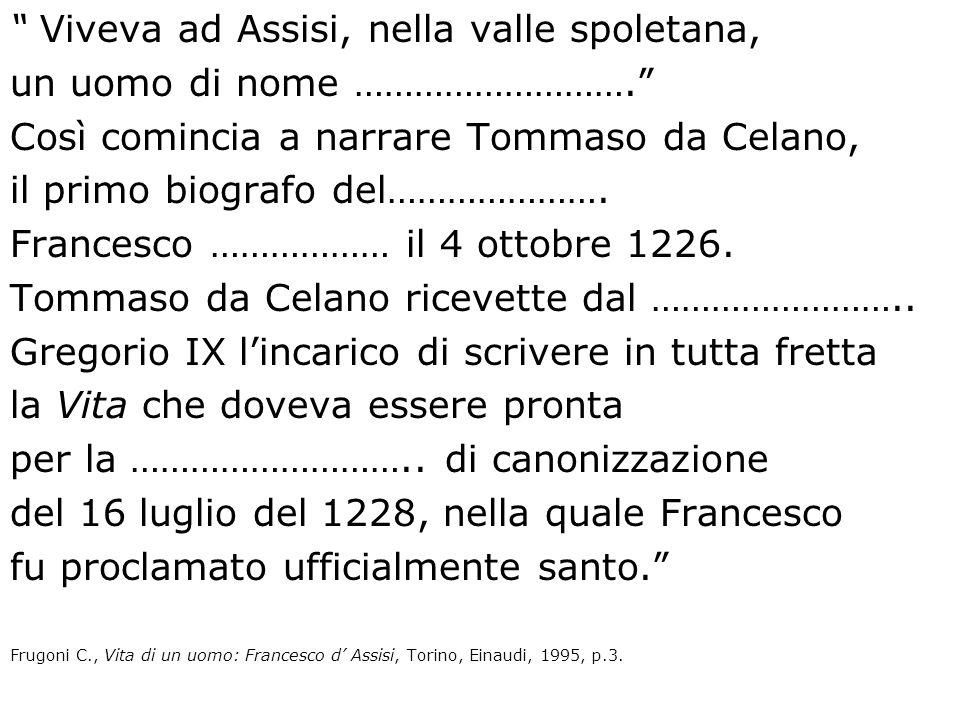 Viveva ad Assisi, nella valle spoletana, un uomo di nome ……………………….