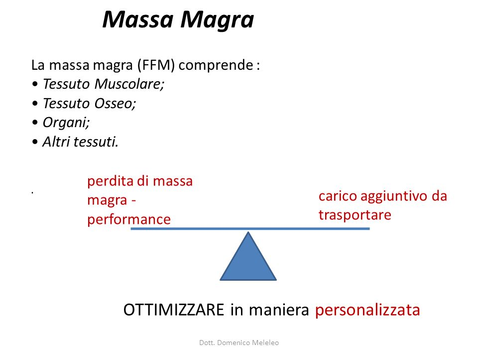 Massa Magra La massa magra (FFM) comprende : • Tessuto Muscolare;