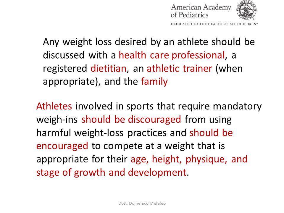 Any weight loss desired by an athlete should be discussed with a health care professional, a registered dietitian, an athletic trainer (when appropriate), and the family