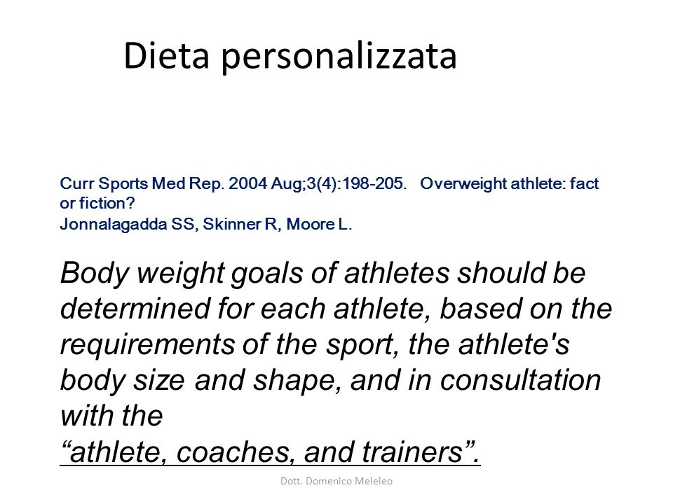 Dieta personalizzata Curr Sports Med Rep. 2004 Aug;3(4):198-205. Overweight athlete: fact or fiction