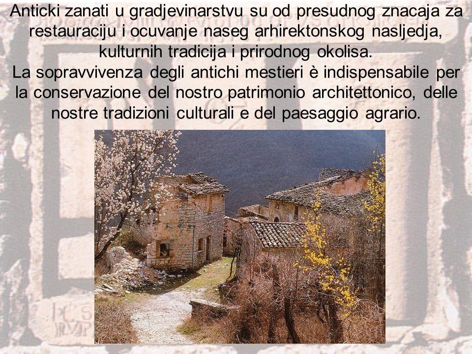 Anticki zanati u gradjevinarstvu su od presudnog znacaja za restauraciju i ocuvanje naseg arhirektonskog nasljedja, kulturnih tradicija i prirodnog okolisa.