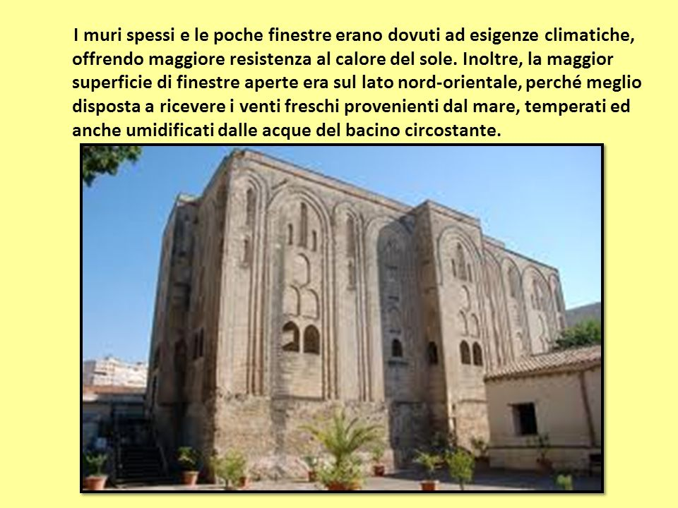 I muri spessi e le poche finestre erano dovuti ad esigenze climatiche, offrendo maggiore resistenza al calore del sole.