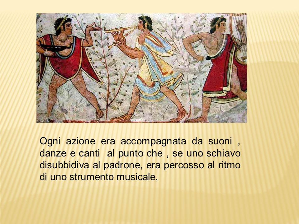 Ogni azione era accompagnata da suoni , danze e canti al punto che , se uno schiavo disubbidiva al padrone, era percosso al ritmo di uno strumento musicale.