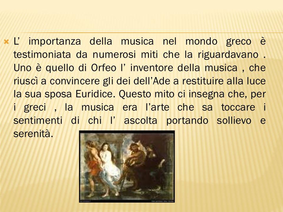 L' importanza della musica nel mondo greco è testimoniata da numerosi miti che la riguardavano .