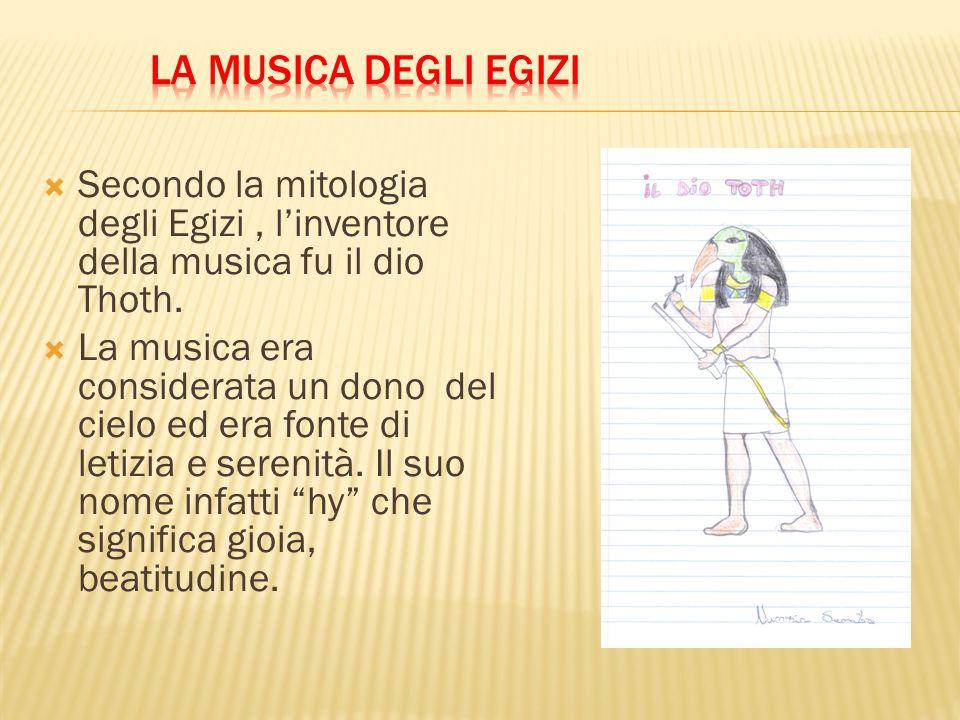 La musica degli egizi Secondo la mitologia degli Egizi , l'inventore della musica fu il dio Thoth.