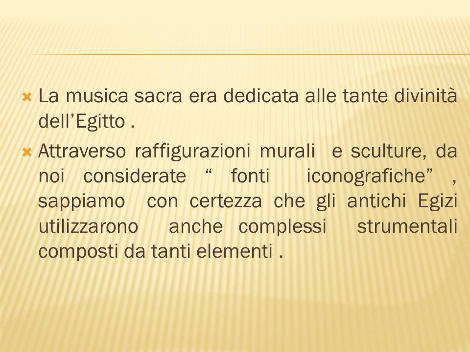 La musica sacra era dedicata alle tante divinità dell'Egitto .