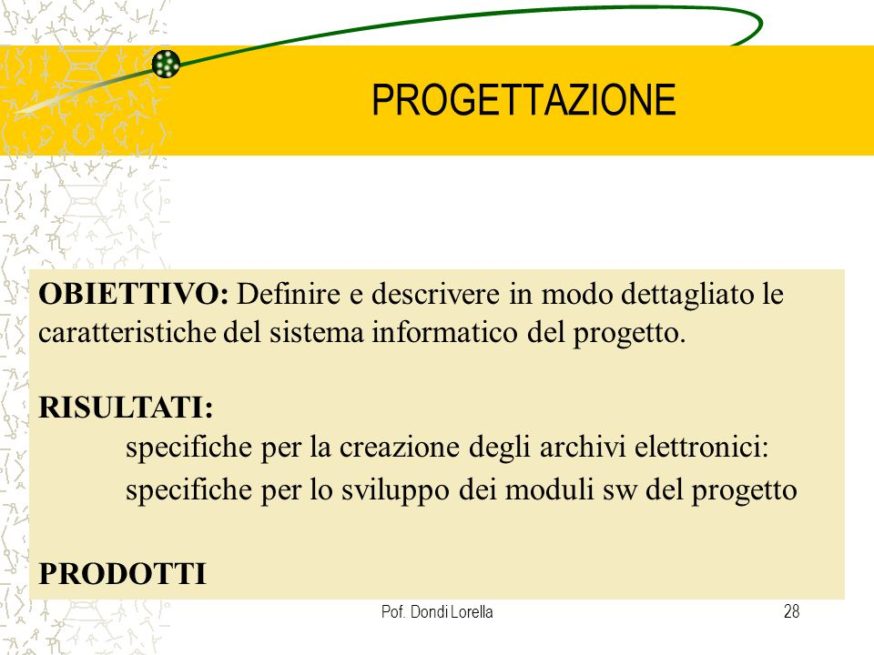 PROGETTAZIONEOBIETTIVO: Definire e descrivere in modo dettagliato le caratteristiche del sistema informatico del progetto.