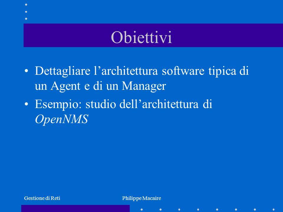 Obiettivi Dettagliare l'architettura software tipica di un Agent e di un Manager. Esempio: studio dell'architettura di OpenNMS.
