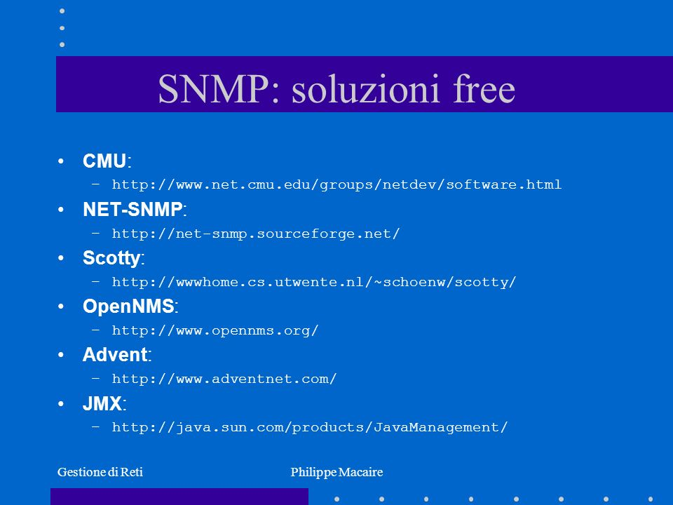 SNMP: soluzioni free CMU: NET-SNMP: Scotty: OpenNMS: Advent: JMX: