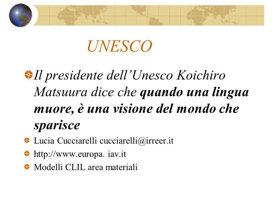 UNESCO Il presidente dell'Unesco Koichiro Matsuura dice che quando una lingua muore, è una visione del mondo che sparisce.