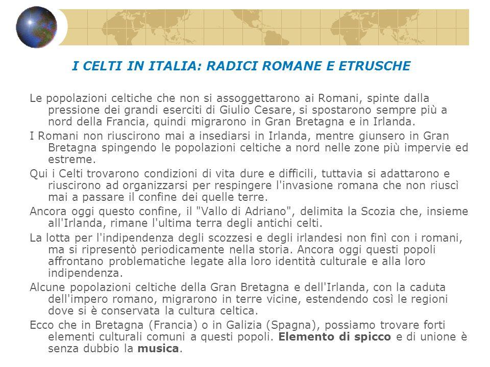 I CELTI IN ITALIA: RADICI ROMANE E ETRUSCHE