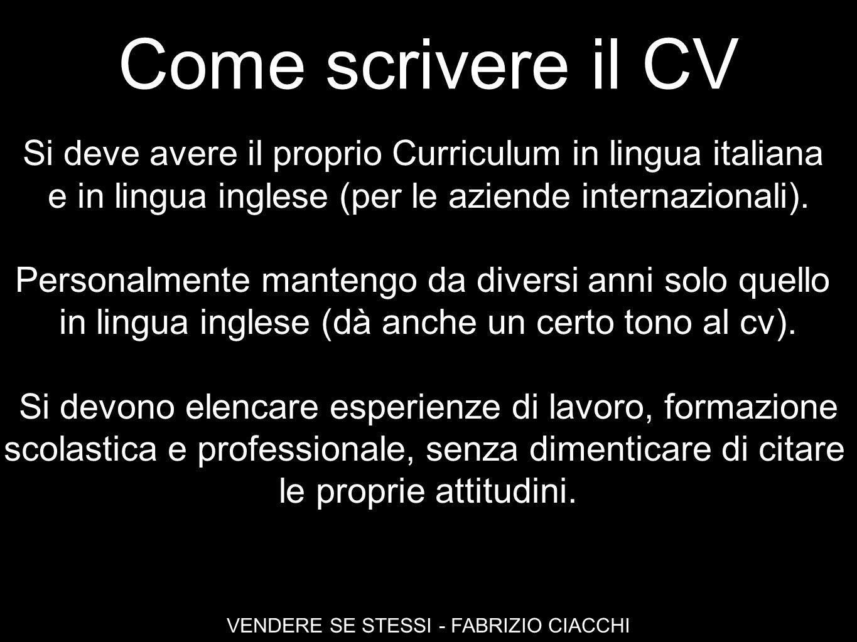 Come scrivere il CV Si deve avere il proprio Curriculum in lingua italiana. e in lingua inglese (per le aziende internazionali).
