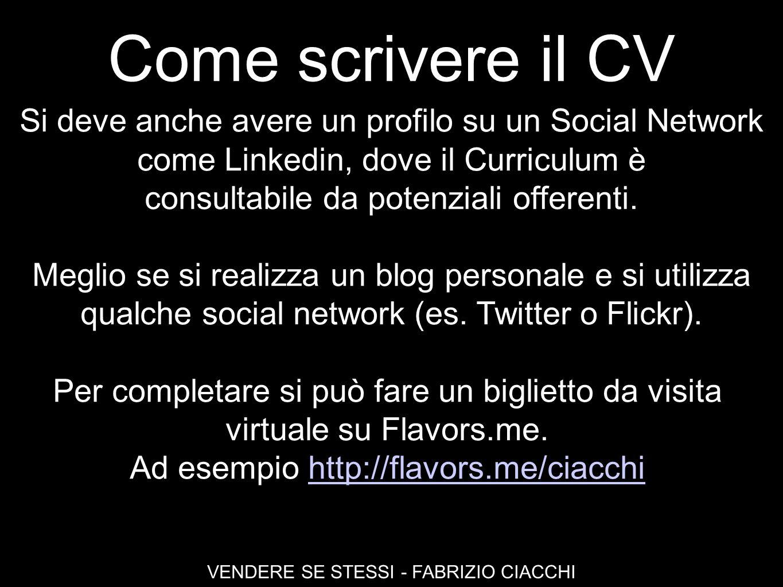 Come scrivere il CV Si deve anche avere un profilo su un Social Network. come Linkedin, dove il Curriculum è.