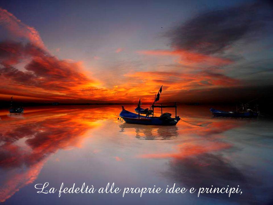 La fedeltà alle proprie idee e principi,