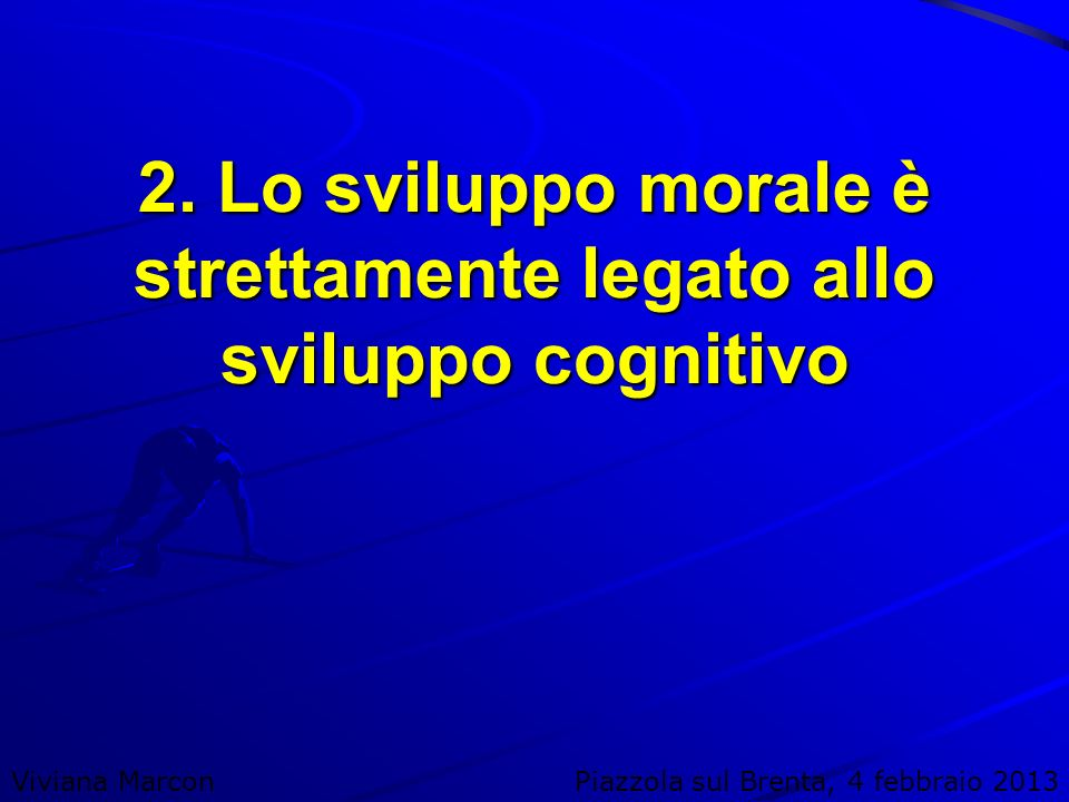 2. Lo sviluppo morale è strettamente legato allo sviluppo cognitivo