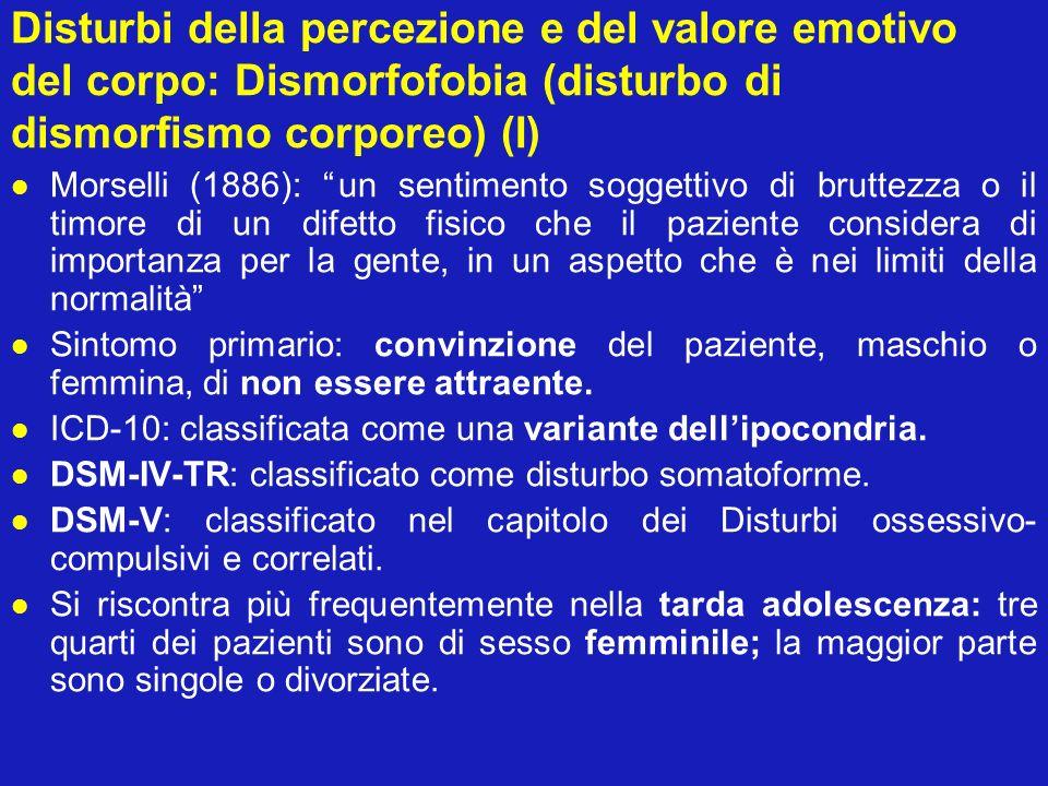 Disturbi della percezione e del valore emotivo del corpo: Dismorfofobia (disturbo di dismorfismo corporeo) (I)