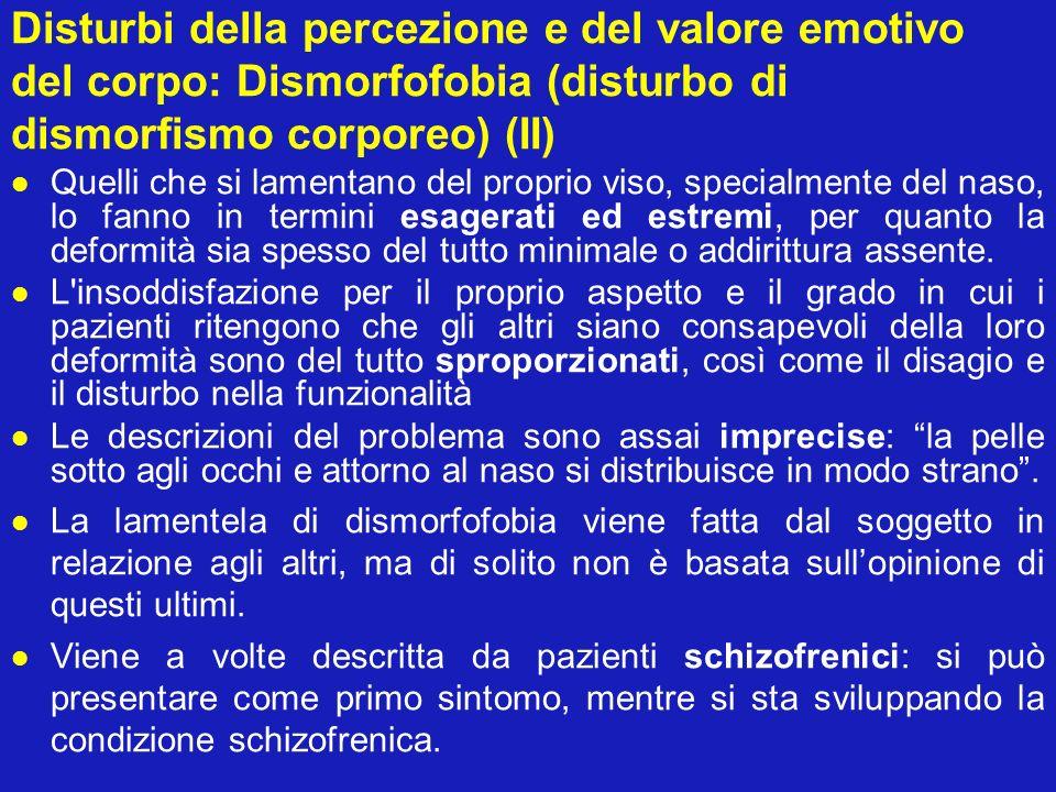 Disturbi della percezione e del valore emotivo del corpo: Dismorfofobia (disturbo di dismorfismo corporeo) (II)