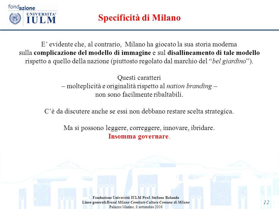 Specificità di Milano E' evidente che, al contrario, Milano ha giocato la sua storia moderna.