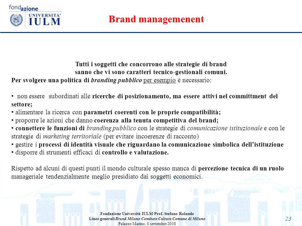 Brand managemenent Tutti i soggetti che concorrono alle strategie di brand. sanno che vi sono caratteri tecnico-gestionali comuni.