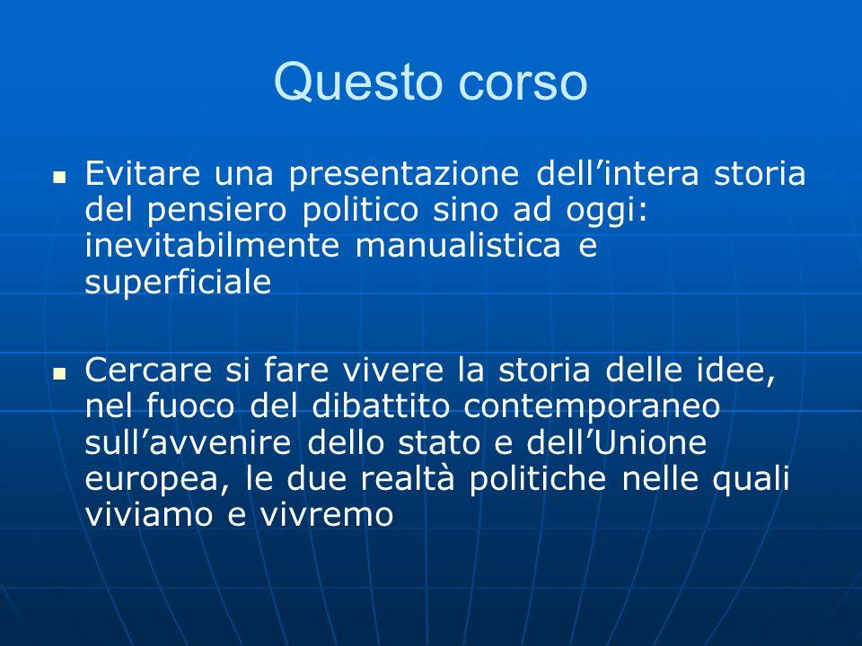 Questo corso Evitare una presentazione dell'intera storia del pensiero politico sino ad oggi: inevitabilmente manualistica e superficiale.