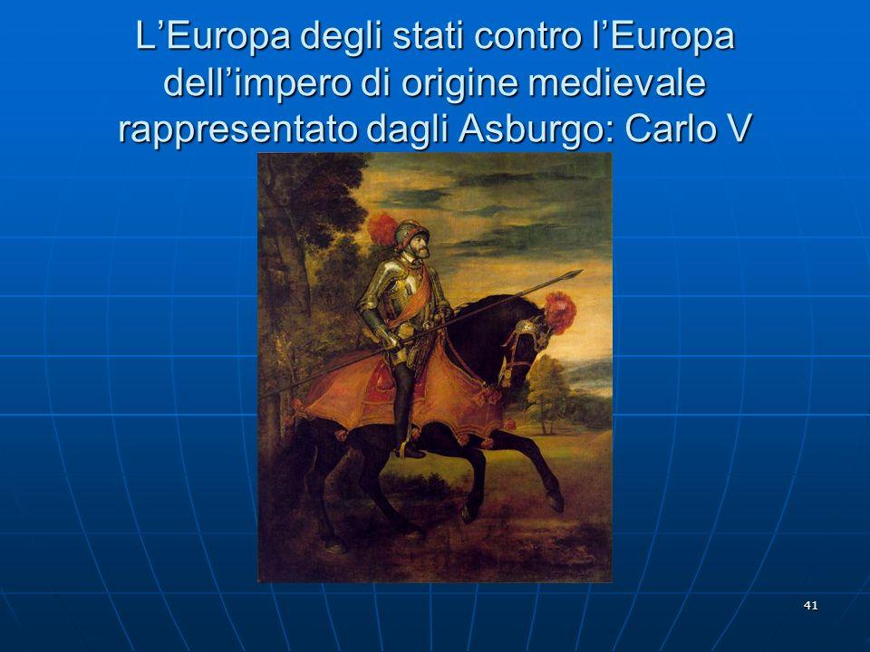 L'Europa degli stati contro l'Europa dell'impero di origine medievale rappresentato dagli Asburgo: Carlo V