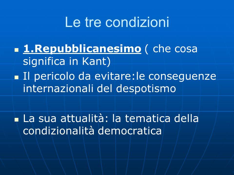 Le tre condizioni 1.Repubblicanesimo ( che cosa significa in Kant)