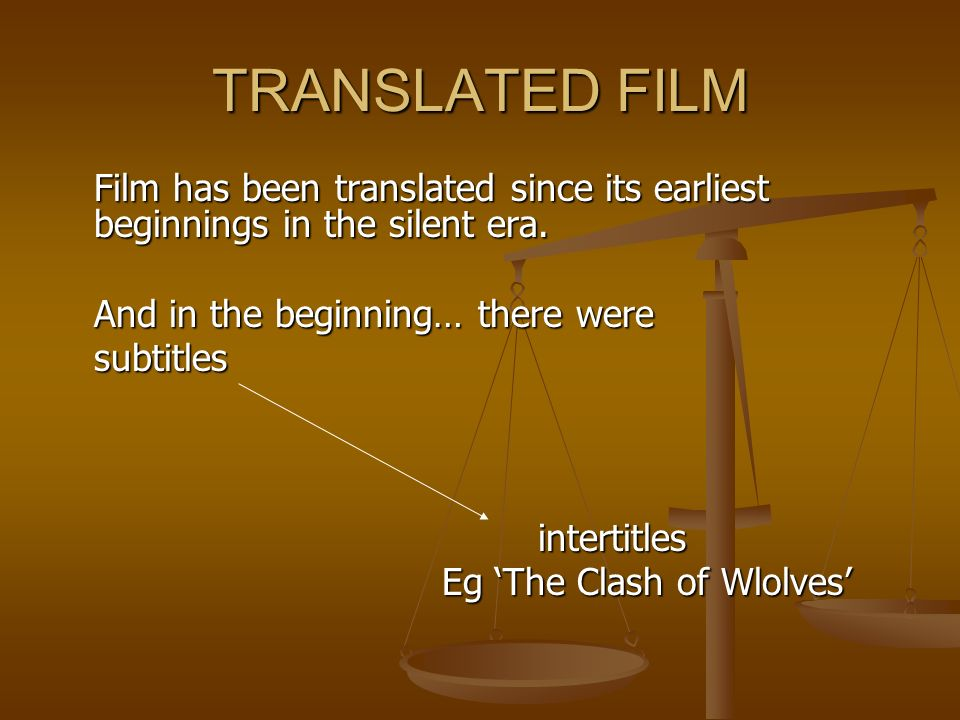 TRANSLATED FILMFilm has been translated since its earliest beginnings in the silent era. And in the beginning… there were.