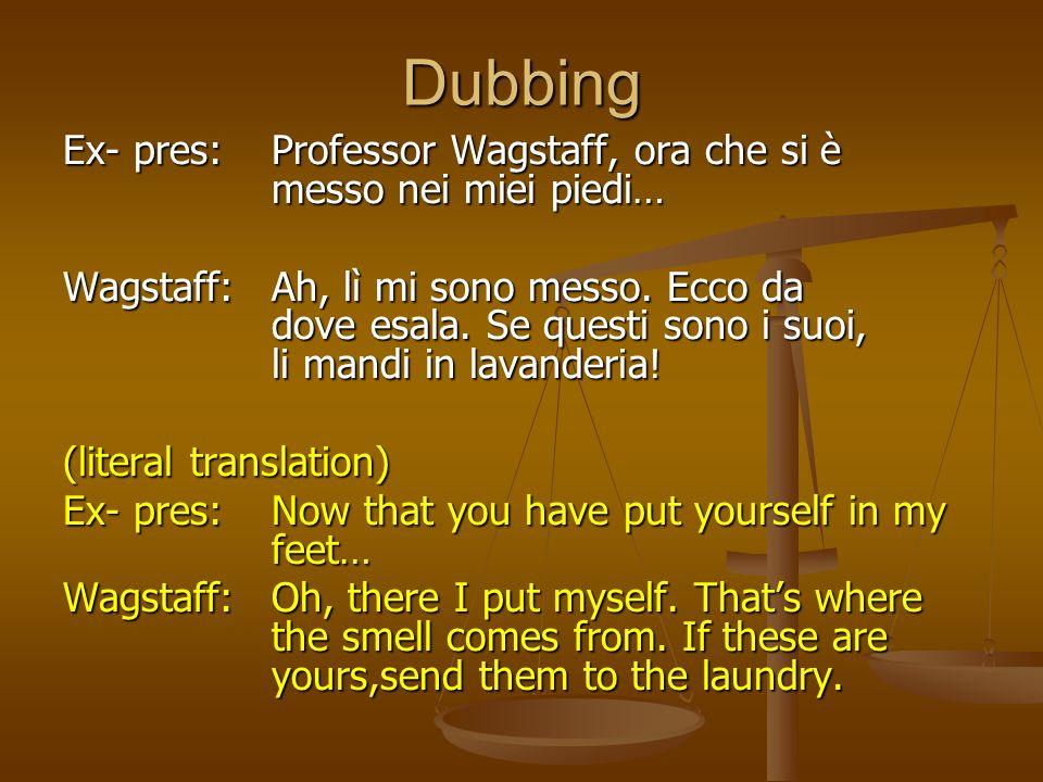 DubbingEx- pres: Professor Wagstaff, ora che si è messo nei miei piedi…