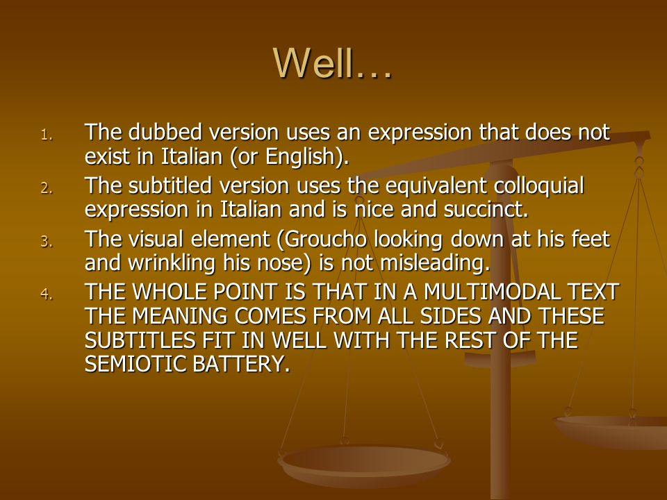 Well…The dubbed version uses an expression that does not exist in Italian (or English).