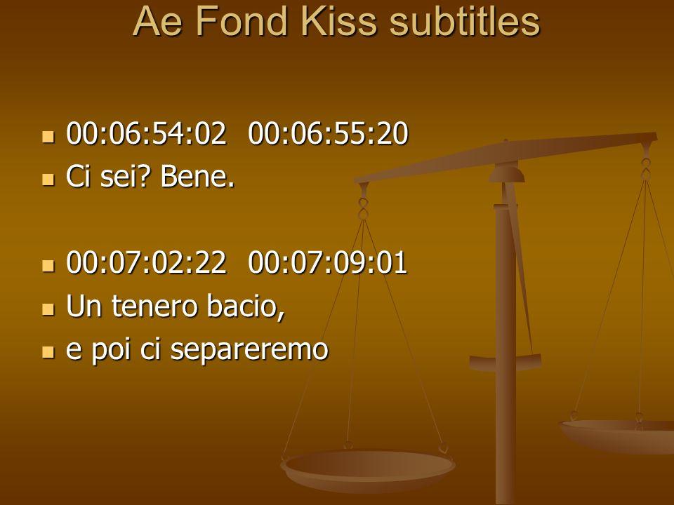 Ae Fond Kiss subtitles 00:06:54:02 00:06:55:20 Ci sei Bene.