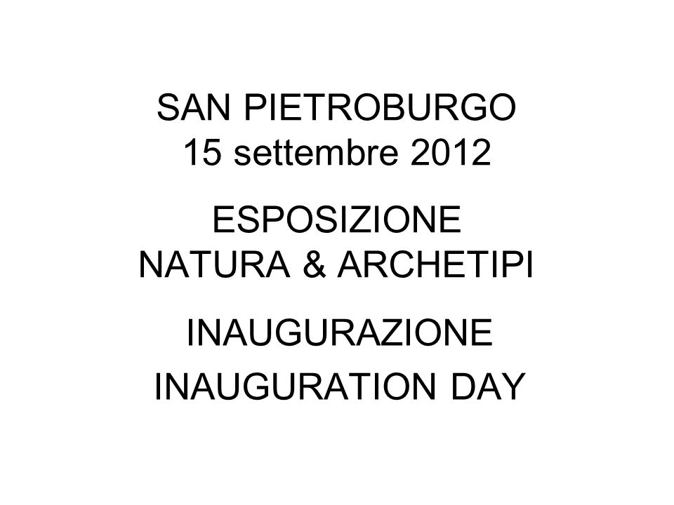 SAN PIETROBURGO 15 settembre 2012 ESPOSIZIONE NATURA & ARCHETIPI