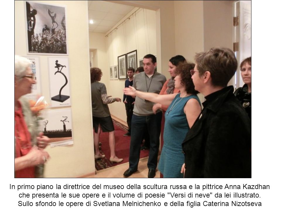 In primo piano la direttrice del museo della scultura russa e la pittrice Anna Kazdhan