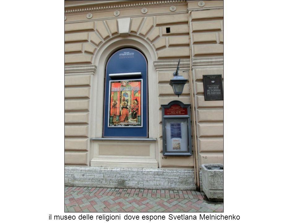 il museo delle religioni dove espone Svetlana Melnichenko