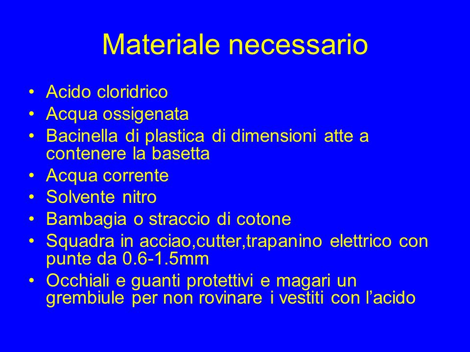 Materiale necessario Acido cloridrico Acqua ossigenata