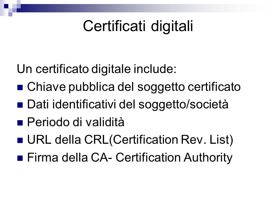 Certificati digitali Un certificato digitale include: