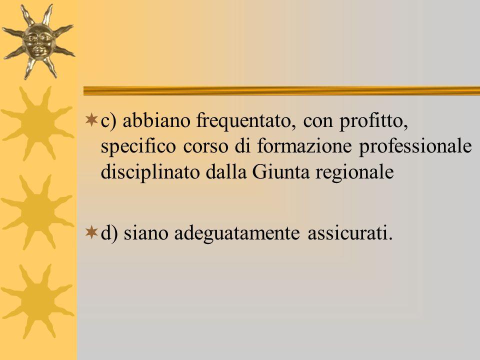 c) abbiano frequentato, con profitto, specifico corso di formazione professionale disciplinato dalla Giunta regionale