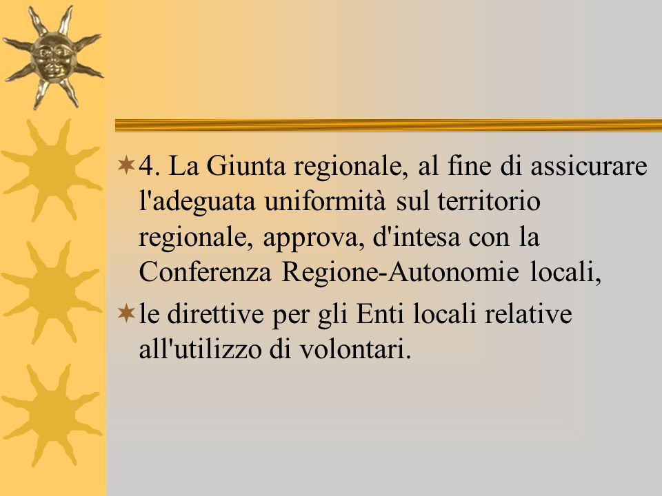 4. La Giunta regionale, al fine di assicurare l adeguata uniformità sul territorio regionale, approva, d intesa con la Conferenza Regione-Autonomie locali,
