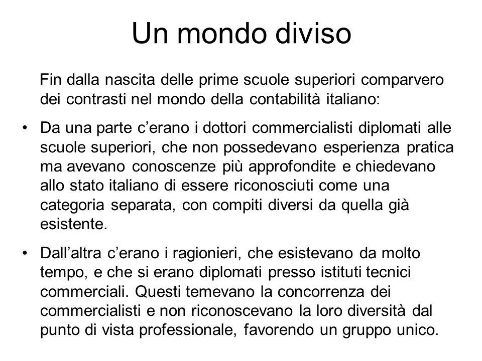 Un mondo diviso Fin dalla nascita delle prime scuole superiori comparvero dei contrasti nel mondo della contabilità italiano:
