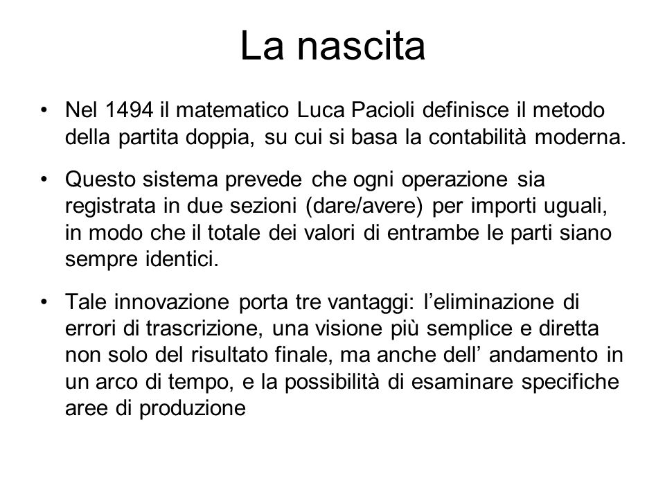 La nascita Nel 1494 il matematico Luca Pacioli definisce il metodo della partita doppia, su cui si basa la contabilità moderna.
