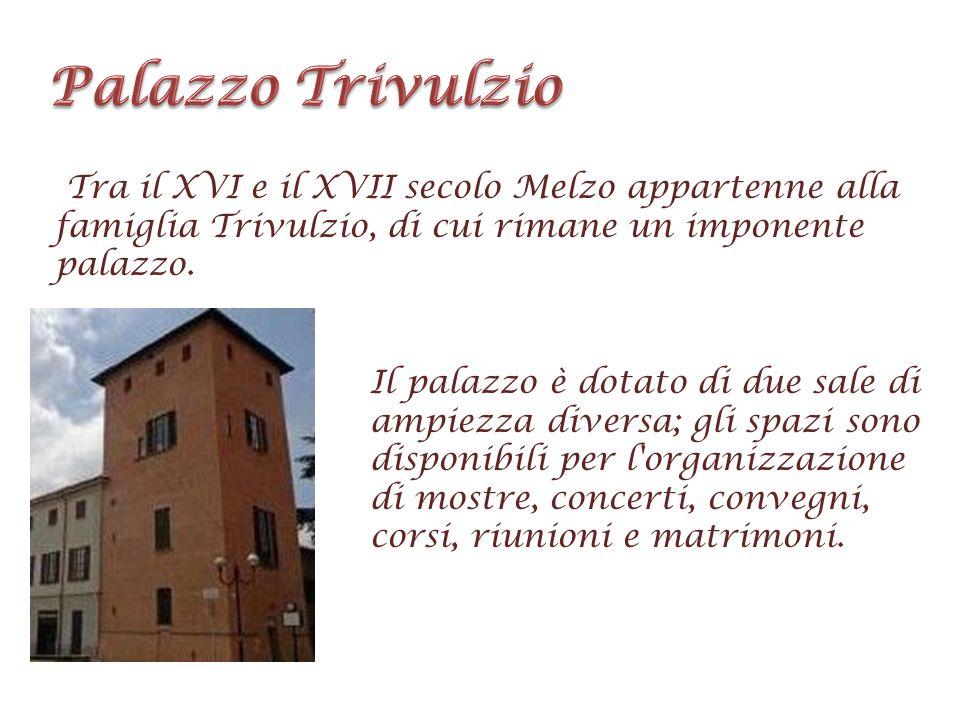 Palazzo Trivulzio Tra il XVI e il XVII secolo Melzo appartenne alla famiglia Trivulzio, di cui rimane un imponente palazzo.