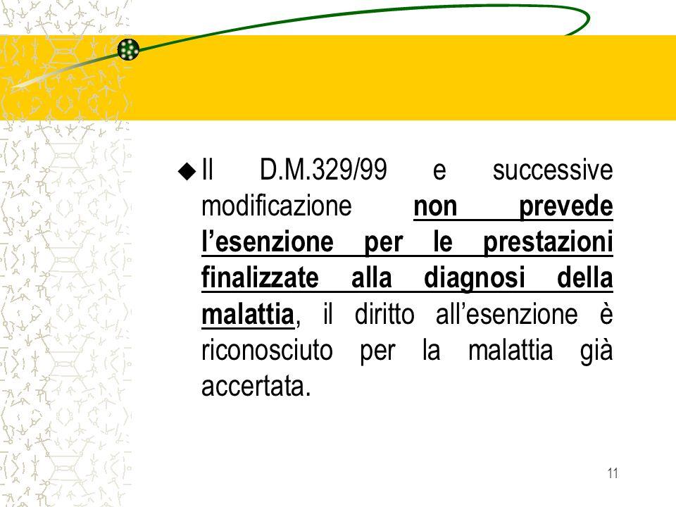 Il D.M.329/99 e successive modificazione non prevede l'esenzione per le prestazioni finalizzate alla diagnosi della malattia, il diritto all'esenzione è riconosciuto per la malattia già accertata.