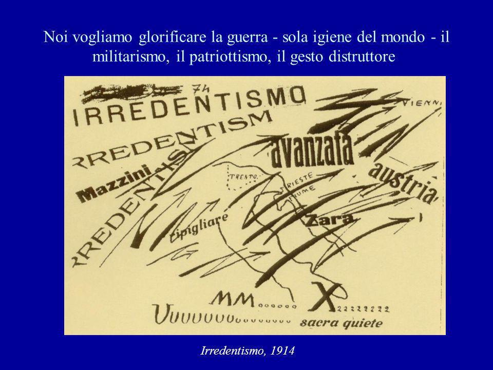 Noi vogliamo glorificare la guerra - sola igiene del mondo - il militarismo, il patriottismo, il gesto distruttore
