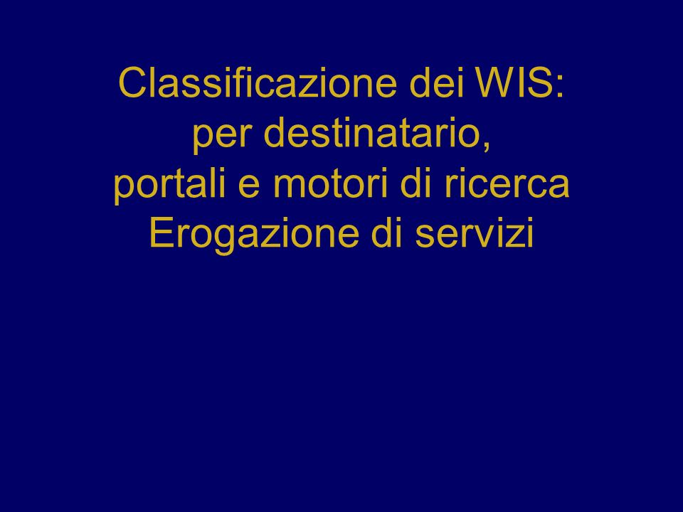 Classificazione dei WIS: per destinatario, portali e motori di ricerca Erogazione di servizi