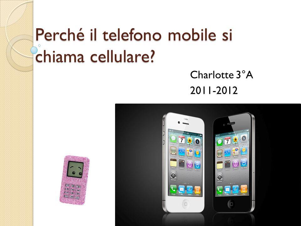 Perché il telefono mobile si chiama cellulare