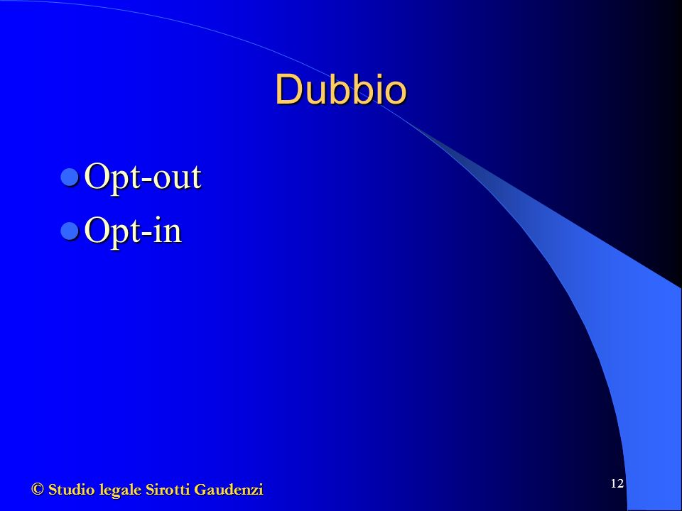 Dubbio Opt-out Opt-in © Studio legale Sirotti Gaudenzi
