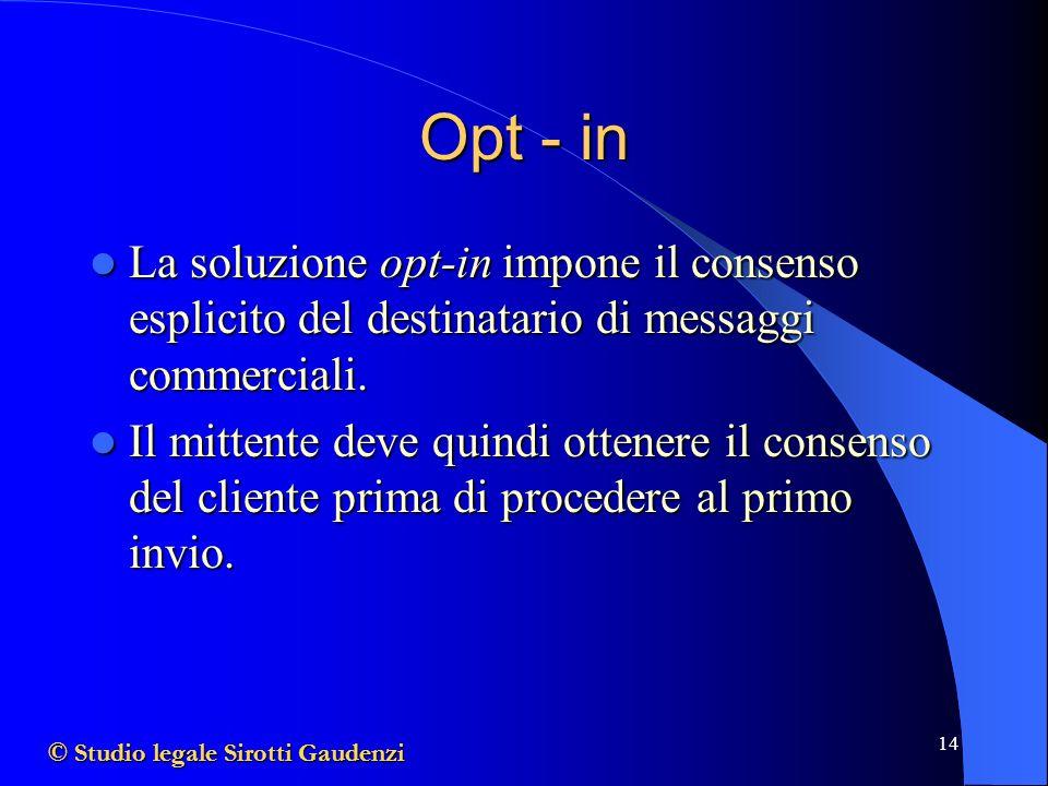 Opt - in La soluzione opt-in impone il consenso esplicito del destinatario di messaggi commerciali.